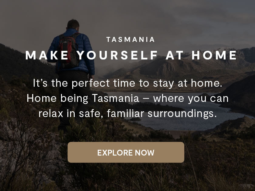 Tasmania - Make Yourself at Home